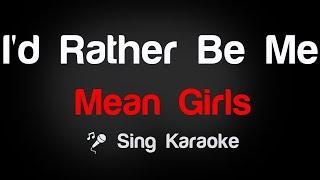 Mean Girls - I'd Rather Be Me Karaoke Lyrics