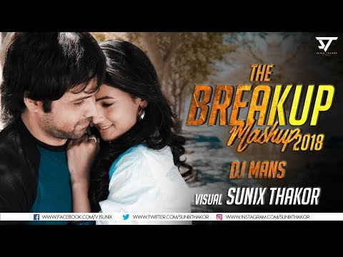 The Breakup Mashup 2018 | DJ Mans | Sunix Thakor