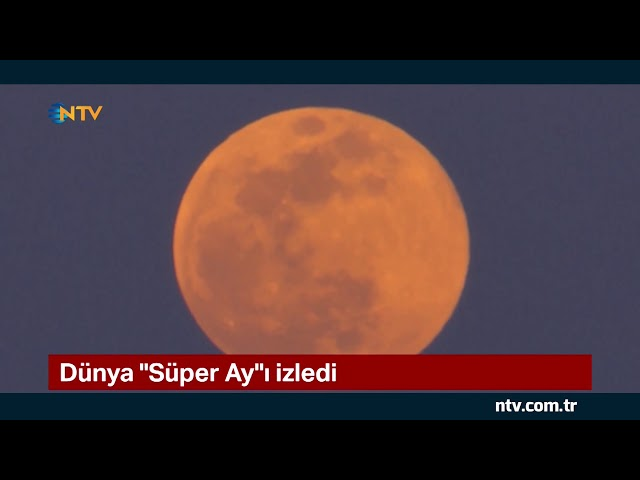 Dünya ''Süper Ay''ı izledi