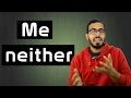 شرح Me Neither و I Didn 39 T Either و Neither Do I في اللغه الإنجليزيه mp3