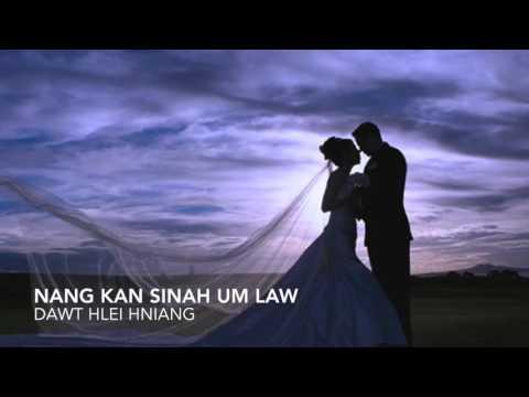 Dawt Hlei Hniang || Nang Kan Sinah Um Law ||