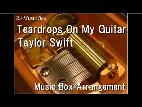 Teardrops On My Guitar/Taylor Swift [Music Box]