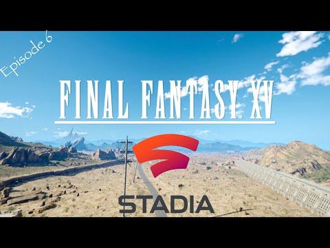 Google Stadia Final Fantasy XV Gameplay Episode 6