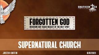 Forgotten God - Supernatural Church - Justin Coffin - 6-6-2021