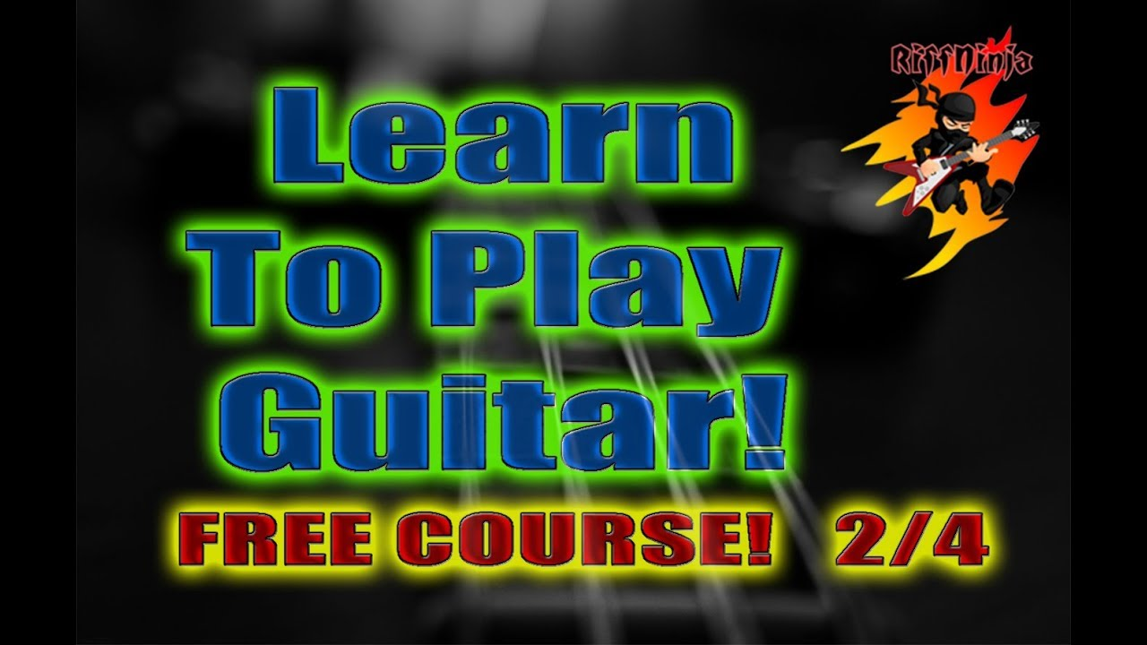 Learn To Play Guitar FREE COURSE (2/4) - YouTube