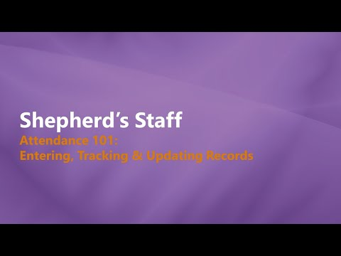 Shepherd's Staff: Attendance 101 - Entering, Tracking & Updating Records