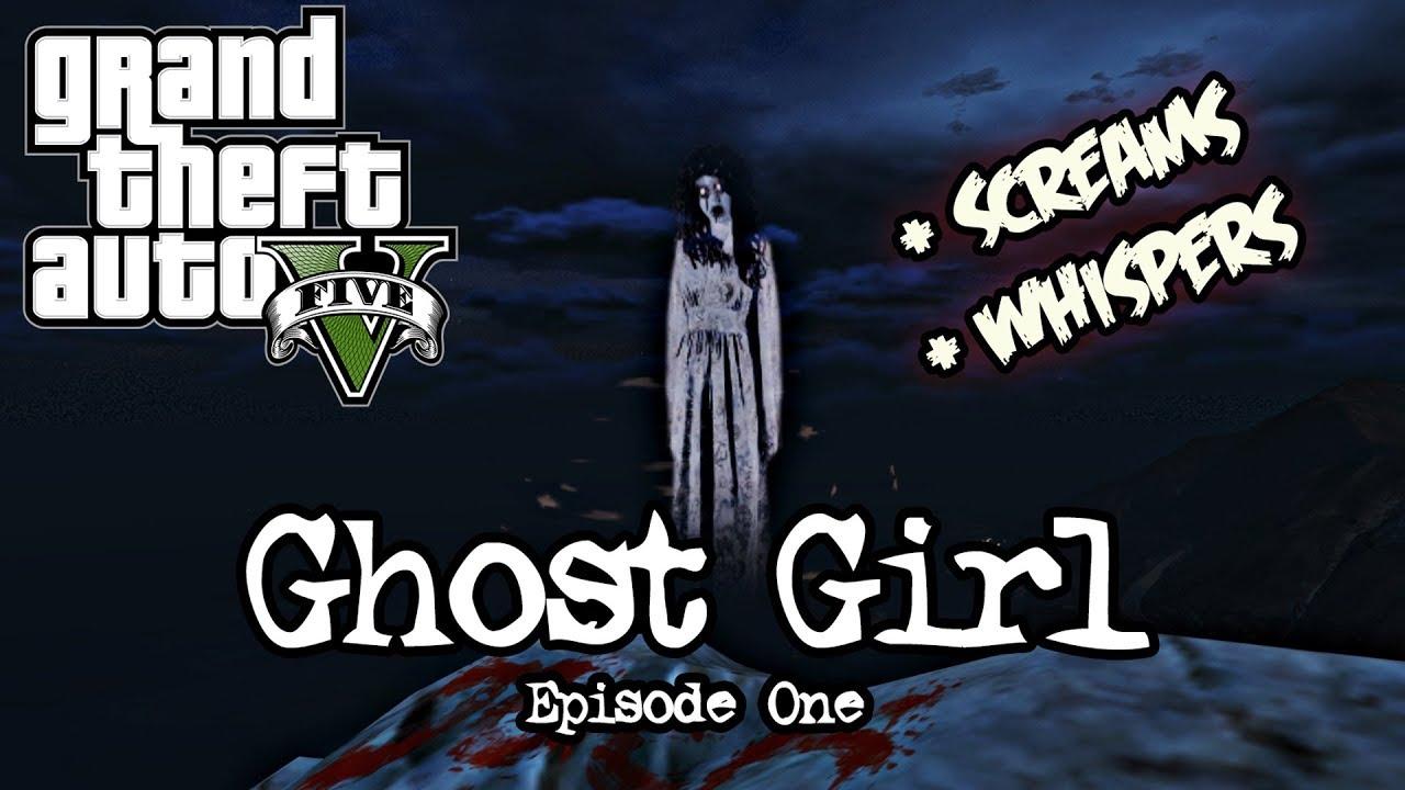 GTA 5 - MYTH: Ghost Girl (+ SCREAMS & WHISPERS) Ep.1 - YouTube