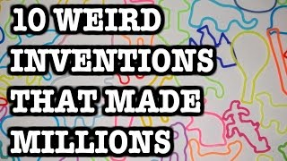 10 WEIRD INVENTIONS That Made Millions