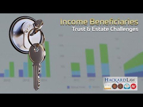 Income Beneficiary Trust & Estate Challenges | California