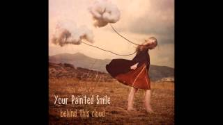Your Painted Smile - Behind this cloud