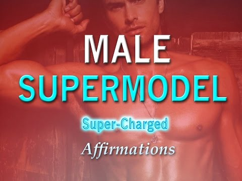 Famous Male Supermodel - I AM A World Famous Male Supermodel - Super-Charged Affirmations