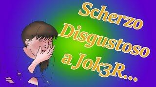 Scherzo Disgustoso a J0k3R...