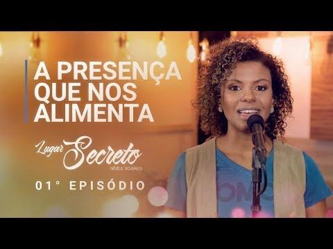 """A Presença que nos alimenta"" - Nivea Soares - Lugar secreto #1/17"