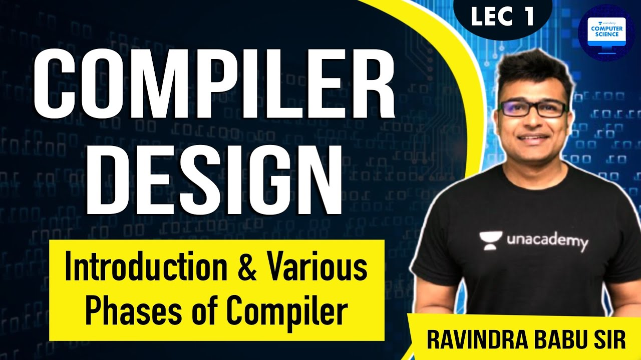 Compiler Design Lecture 1 Introduction And Various Phases Of Compiler Youtube
