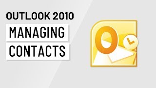 Microsoft Outlook 2010: Managing Contacts