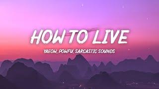 yaeow, powfu, Sarcastic Sounds - how to live (Lyrics)