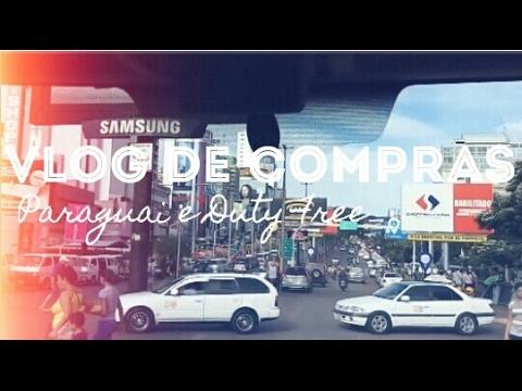 Vlog de Compras no Paraguai e Duty Free da Argentina