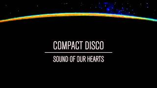 Compact Disco - Sound of our Hearts
