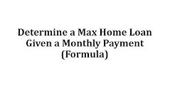 Determine a Max Home Loan Given a Monthly Payment (Formula)