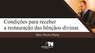 Condições para receber a restauração das bênçãos divinas | Rev. Paulo Pena (2Cr 7.14-15)