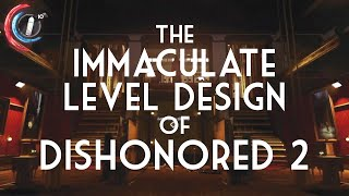 The Immaculate Level Design of Dishonored 2