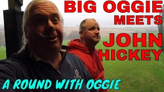 BIG OGGIE MEETS JOHN HICKEY. A Round With Oggie