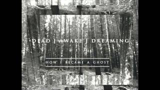 "Dead Awake Dreaming - ""How I Became A Ghost"" (+Lyrics)"