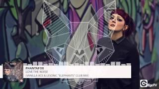 "PHANTAFOX - Love The Noise (Vanilla Ace & LeSonic ""Elephants"" Club Mix)"
