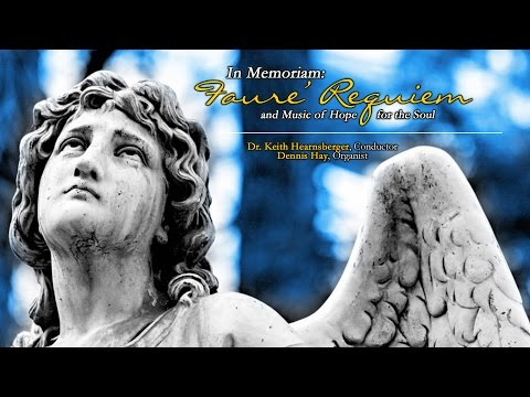 In Memoriam: Faure' Requiem and Music of Hope for the Soul