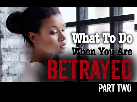 What To Do When You Are Betrayed - PART TWO