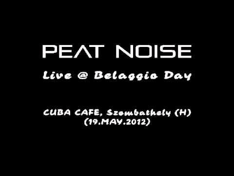 Peat Noise - Live @ Belaggio Day, Cuba Cafe, Szombathely (H) (19.MAY.2012)