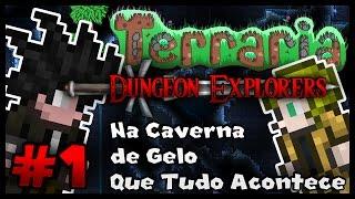 Terraria Dungeon Explorers #1 - Nas Cavernas de Gelo que tudo Acontece
