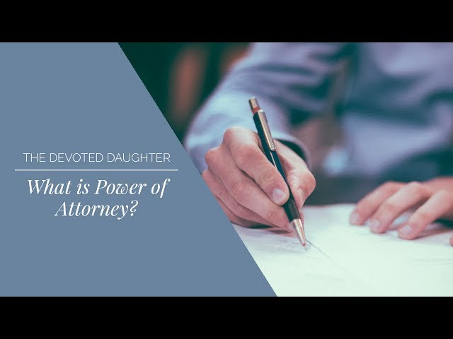 What is Power of Attorney & Why Do I Need It?