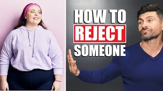 How To REJECT Somęone Without Being a D*CK! (Rejection Tips)