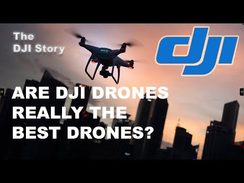 Are DJI Drones really the BEST drones?  The DJI Story