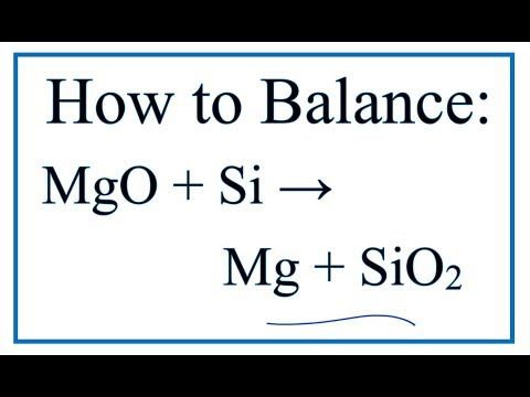 How To Balance MgO + Si = Mg + SiO2 (Magnesium Oxide + Silicon)