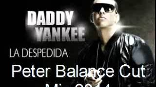 Daddy Yankee   La Despedida Peter Balance Cut Mix