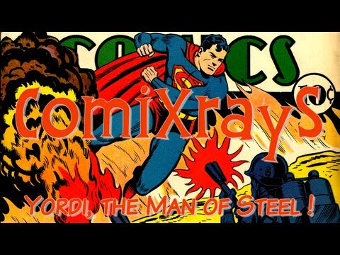 ComiXrayS - Yordi, The Man of Steel !