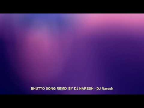 BHUTTO SONG REMIX BY DJ NARESH