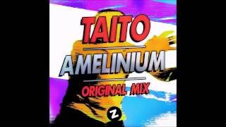 TAITO - Amelinium (Original Mix)