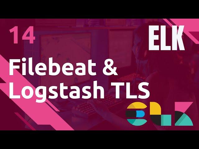 ELK - 14. FILEBEAT : COMMUNIQUER EN TLS/SSL AVEC LOGSTASH