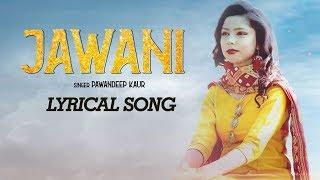 Jawani | Pawandeep Kaur | New Punjabi Lyrical Song 2019 | Nation Brothers | Desi Swag Records