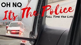 PULLED OVER BY THE POLICE   Van Life Canada