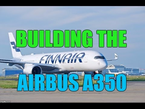 Airbus A350 Full Documentary - Engineering and Building the World's Largest Passenger AirPlane