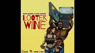 LOOTER WINE - King Kembe X King Rumer X Deej Maestro