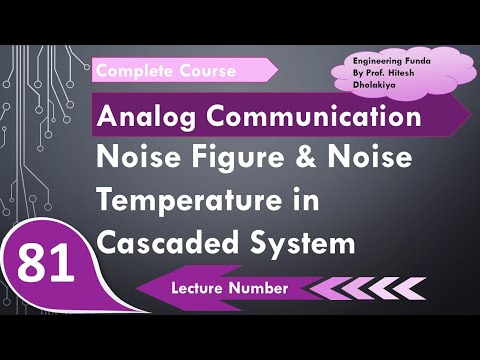 Equivalent Noise Figure And Noise Temperature In Cascaded System In Communication Engineering