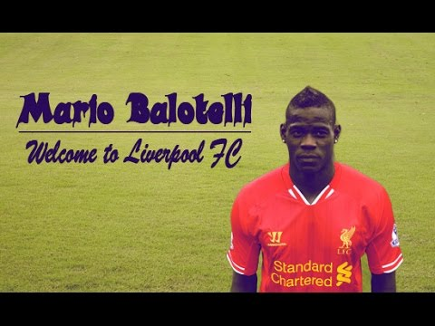 Mario Balotelli - Welcome to Liverpool FC