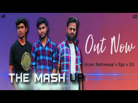 The Mashup Vol. 1 | UP 14-Ghaziabad | Aryan Bahnewaal x DG x EGO | Official Video | 2018