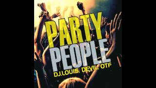 Dj Louis ft. Devil & Otf -  Party People (Original Extended)
