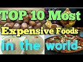 Top 10 Most Expensive Foods In The World 2017.